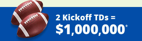 2Kickoff TDs = $1,000,000